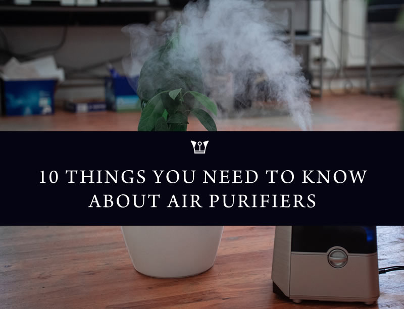10 things you need to know about Air Purifiers