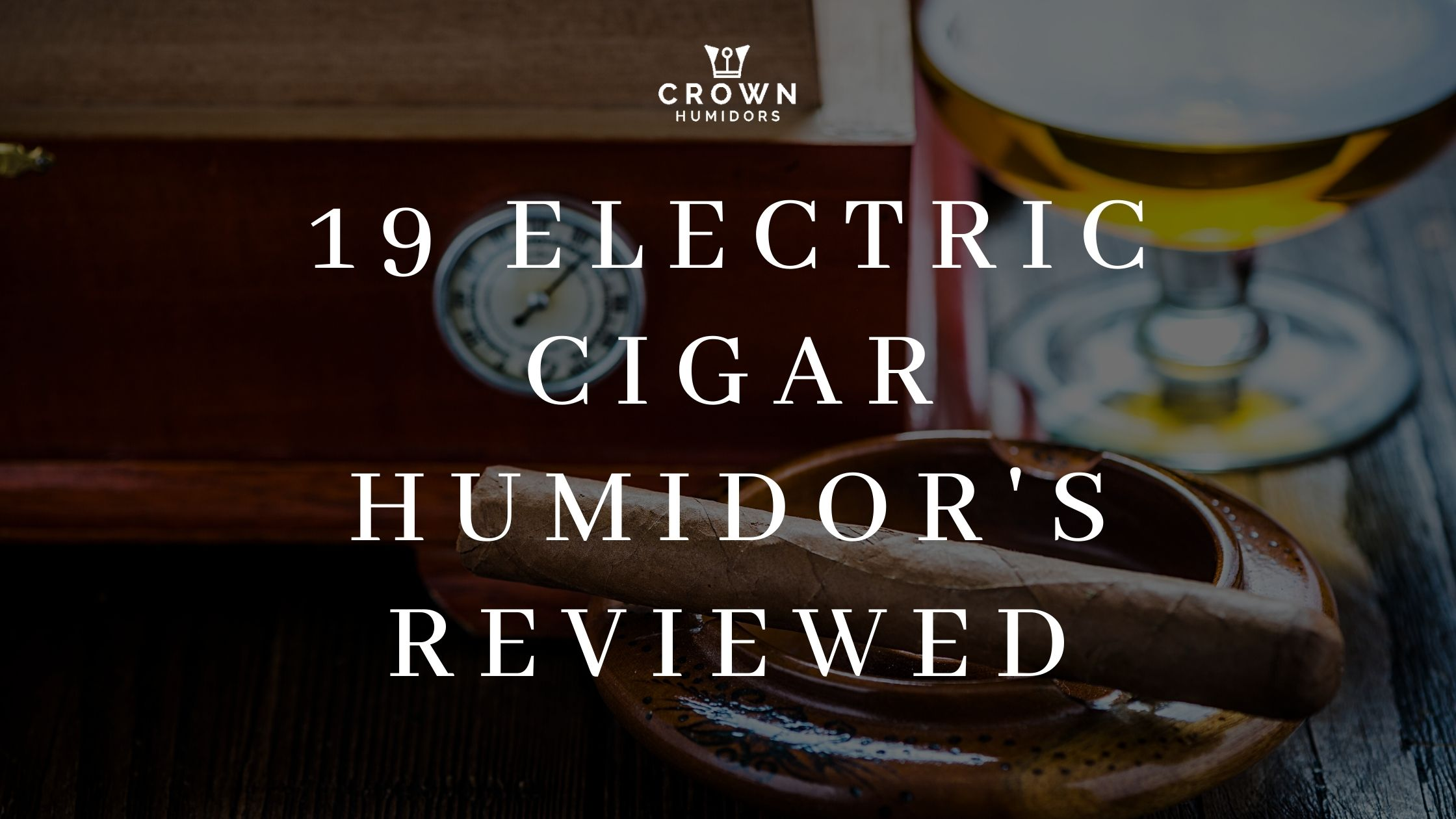 19 Electric Cigar Humidor's reviewed