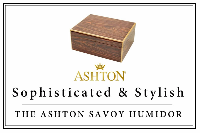 SOPHISTICATED & STYLISH: THE ASHTON SAVOY HUMIDOR