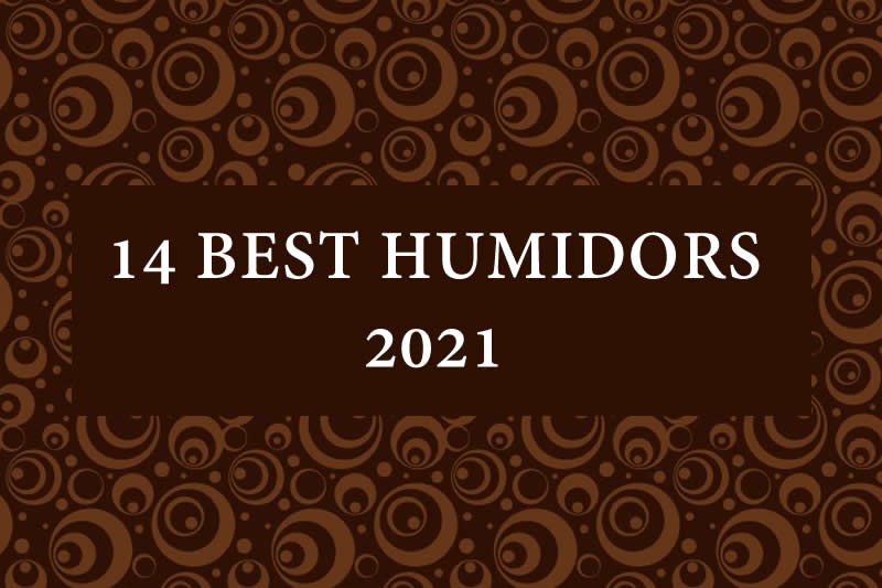 14 OF THE BEST CIGAR HUMIDORS IN 2021