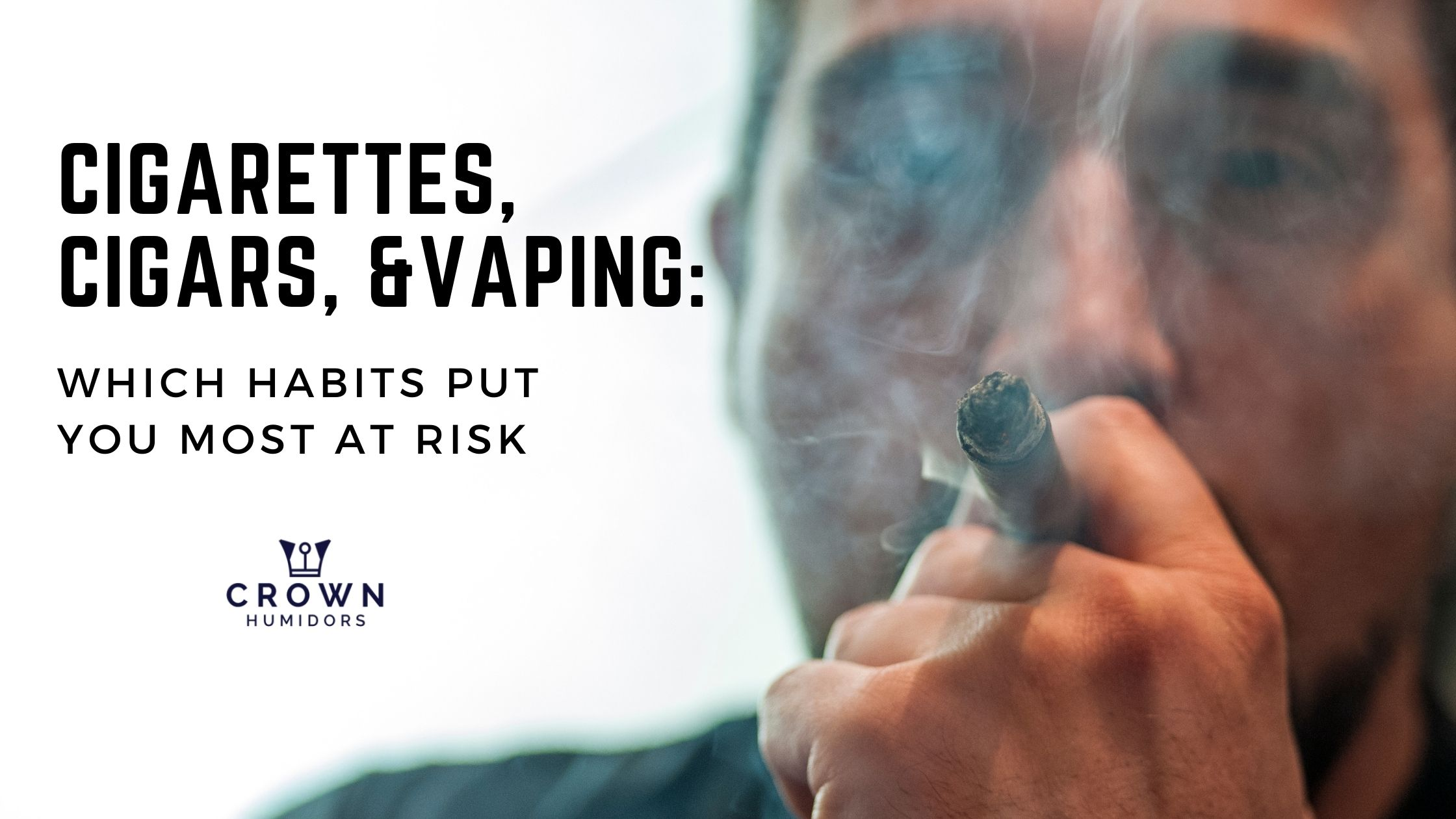 CIGARETTES, CIGARS &, VAPING: WHICH HABITS PUT YOU MOST AT RISK