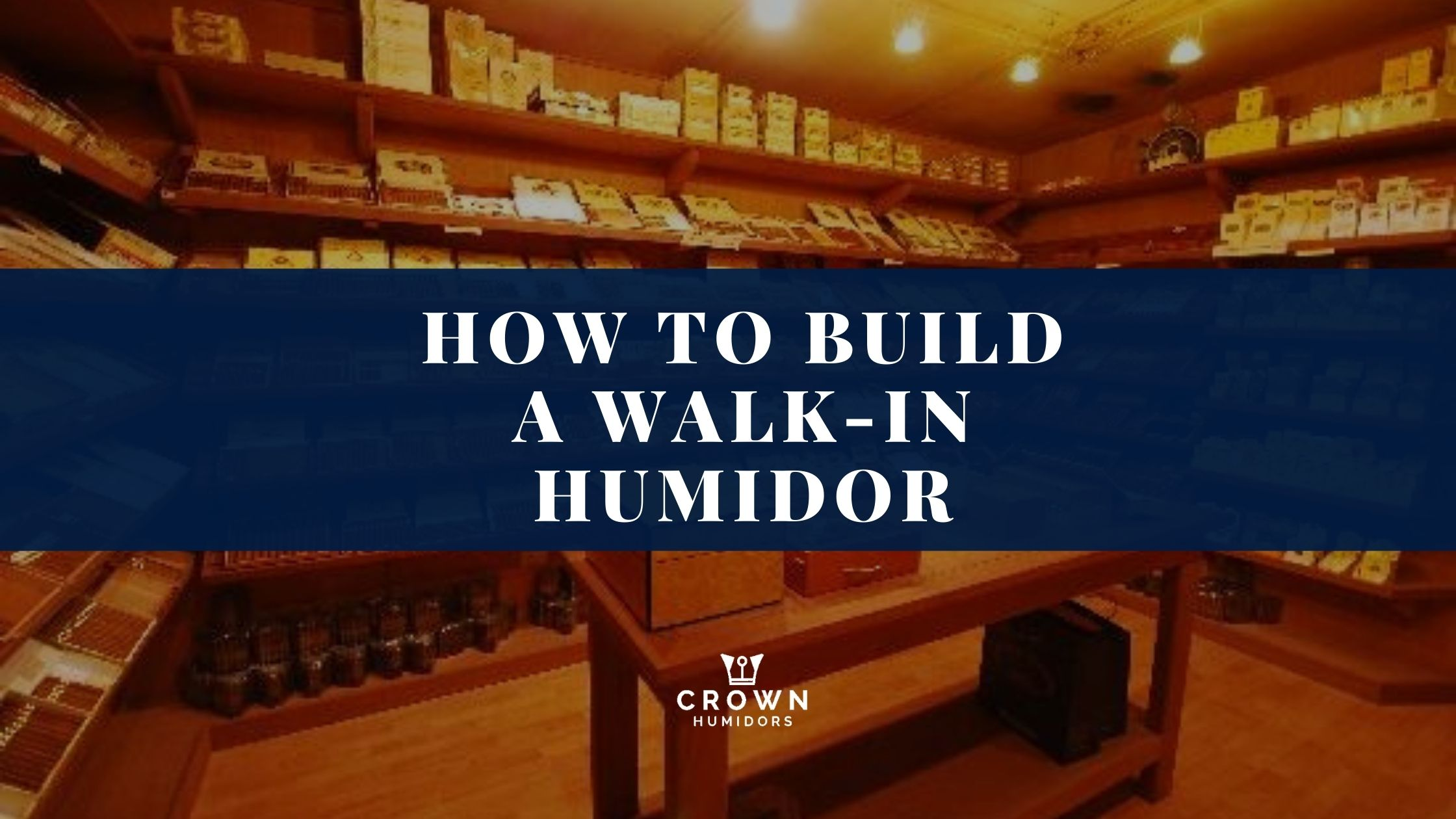 HOW TO BUILD A WALK-IN HUMIDOR