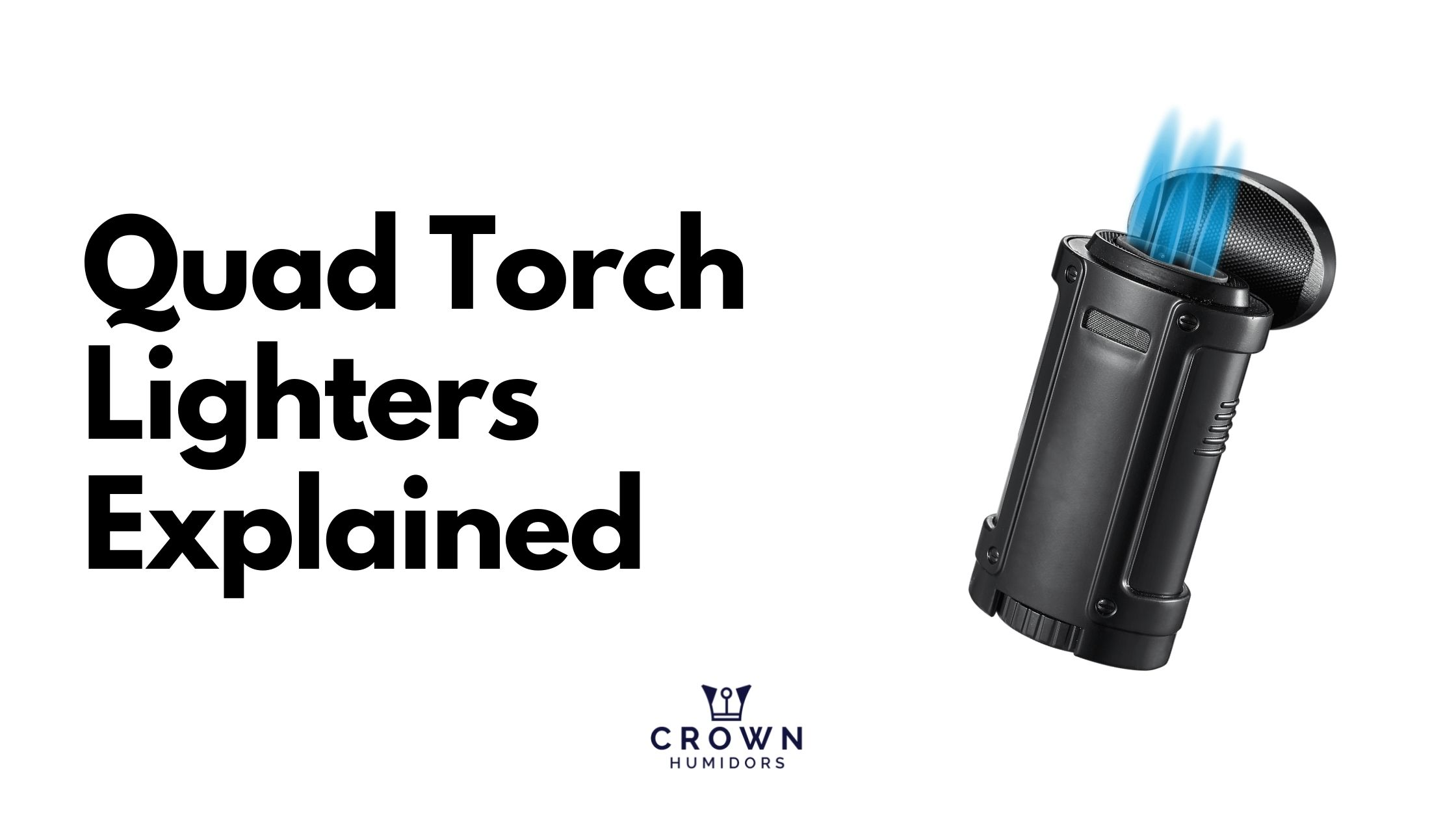 tHE QUAD TORCH LIGHTERs EXPLAINED