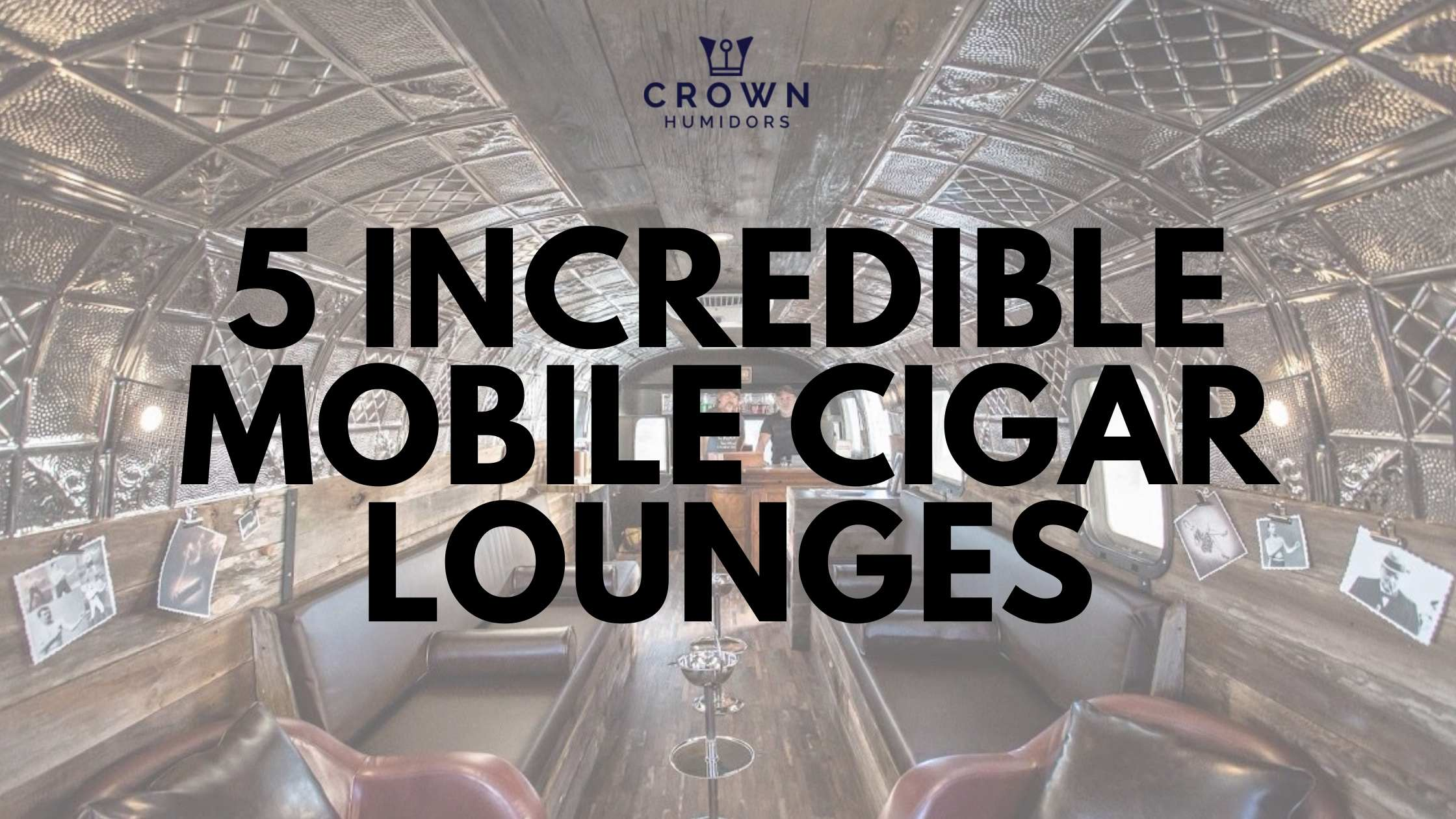 5 INcredible mobile cigar lounges