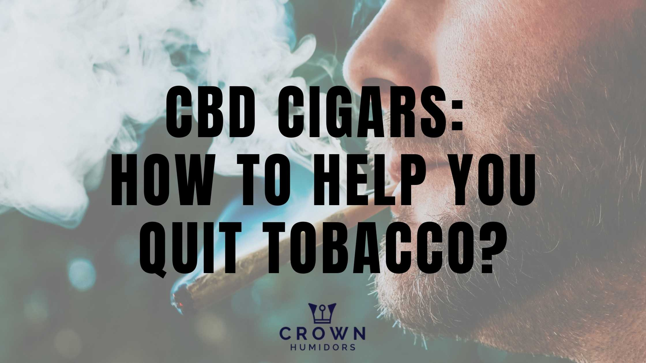 CBD Cigars: How to help you quit Tobacco?