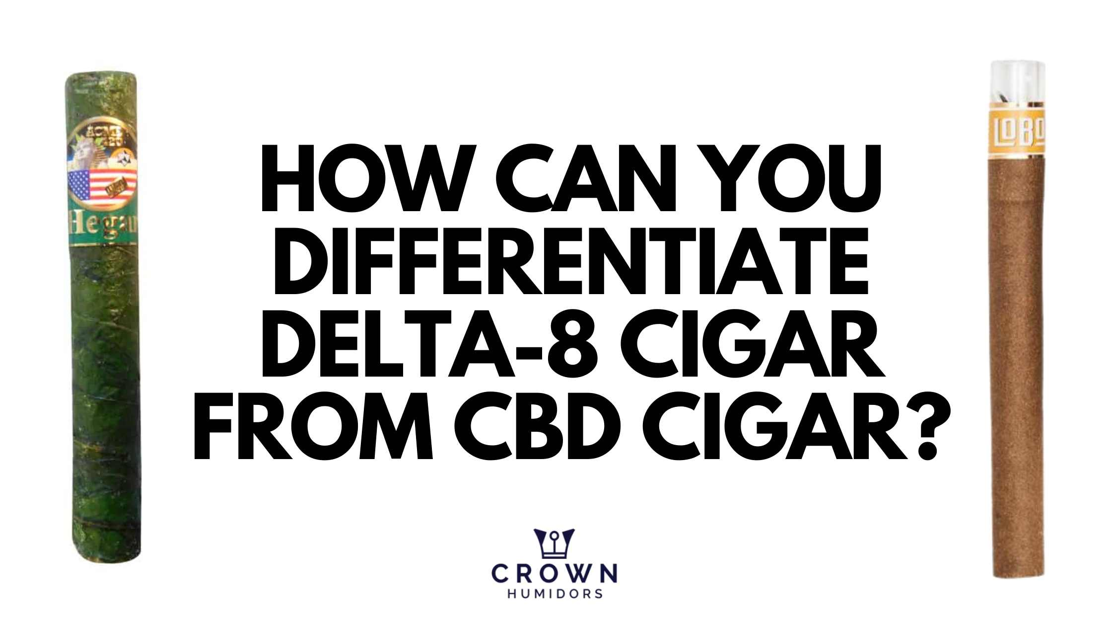 HOW CAN YOU DIFFERENTIATE DELTA-8 CIGAR FROM CBD CIGAR?